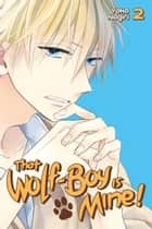 That Wolf-Boy is Mine! - Volume 2 ebook by Yoko Nogiri