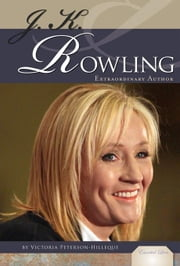 J. K. Rowling: Extraordinary Author: Extraordinary Author ebook by Peterson-Hilleque, Victoria