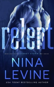 Relent - Sydney Storm MC, #1 ebook by Nina Levine