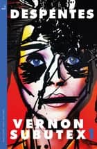 Vernon Subutex One - English edition ebook by Virginie Despentes, Frank Wynne