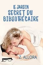 Le jardin secret du bibliothécaire eBook by Z. Allora, Zoé Callaghan