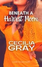 Beneath A Harvest Moon ebook by Cecilia Gray