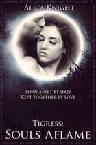 Tigress Book II, Part #2: Souls Aflame - Tigress, #7 ebook by Alica Knight, David Adams