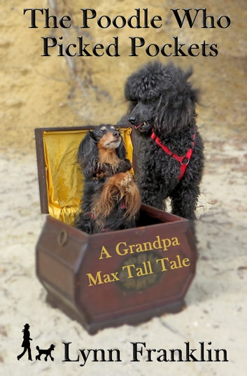 The Poodle Who Picked Pockets - A Grandpa Max Tall Tale ebook by Lynn Franklin