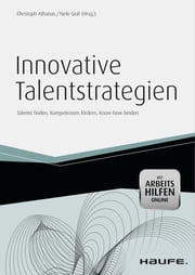 Innovative Talentstrategien - mit Arbeitshilfen online - Talente finden, Kompetenzen fördern, Know-how binden ebook by Christoph Athanas, Nele Graf