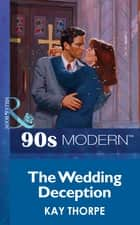 The Wedding Deception (Mills & Boon Vintage 90s Modern) ebook by Kay Thorpe