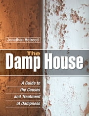 The Damp House - A Guide to the Causes and Treatment of Dampness ebook by Jonathan Hetreed