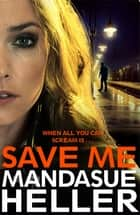 Save Me - The Most Gritty and Gripping Crime Thriller You'll Read This Year ebook by Mandasue Heller