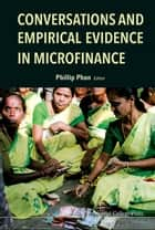 Conversations and Empirical Evidence in Microfinance ebook by Phillip Phan