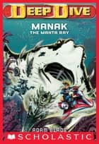 Deep Dive #3: Manak the Manta Ray ebook by Adam Blade