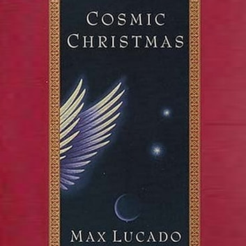Cosmic Christmas audiobook by Max Lucado