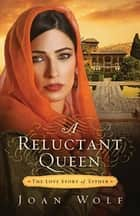 A Reluctant Queen ebook by Joan Wolf
