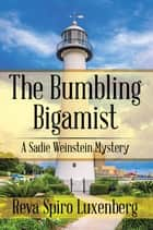 The Bumbling Bigamist - A Sadie Weinstein Mystery ebook by Reva Spiro Luxenberg