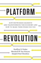 Platform Revolution: How Networked Markets Are Transforming the Economy--and How to Make Them Work for You ebook by Sangeet Paul Choudary,Marshall W. Van Alstyne,Geoffrey G. Parker