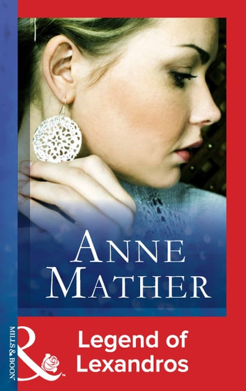 Legend of Lexandros (Mills & Boon Modern) (The Anne Mather Collection) ebook by Anne Mather