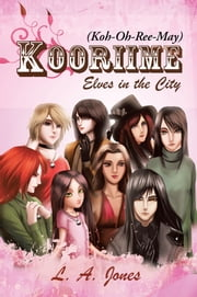 Kooriime (Koh-Oh-Ree-May) - Elves in the City ebook by L. A. Jones