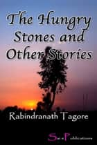 The Hungry Stones and Other Stories ebook by Rabindranath Tagore