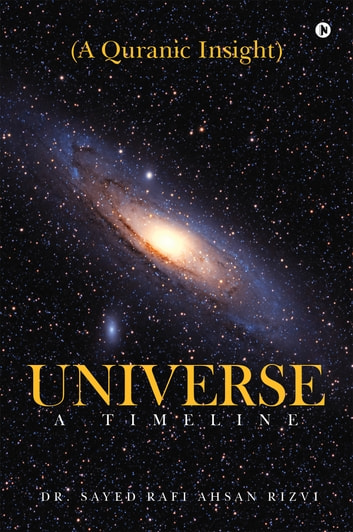 Universe A Timeline - A Quranic Insight ebook by Dr. Sayed Rafi Ahsan Rizvi