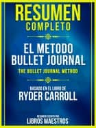 Resumen Completo: El Metodo Bullet Journal (The Bullet Journal Method) - Basado En El Libro De Ryder Carroll ebook by Libros Maestros