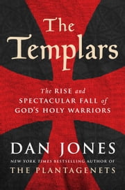The Templars - The Rise and Spectacular Fall of God's Holy Warriors ebook by Kobo.Web.Store.Products.Fields.ContributorFieldViewModel