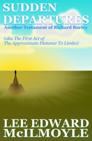 Sudden Departures (The Approximate Distance To Limbo, Act One) ebook by Lee Edward McIlmoyle