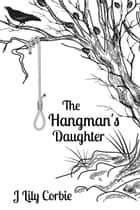 The Hangman's Daughter eBook by J Lily Corbie