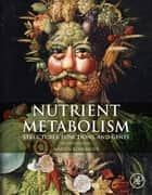 Nutrient Metabolism - Structures, Functions, and Genes ebook by Martin Kohlmeier