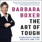 The Art of Tough - Fearlessly Facing Politics and Life audiobook by Barbara Boxer