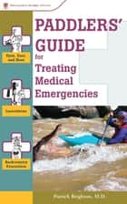 Paddlers' Guide to Treating Medical Emergencies ebook by Patrick Brighton, M.D.