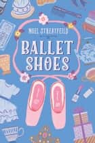 Ballet Shoes ebook by Noel Streatfeild