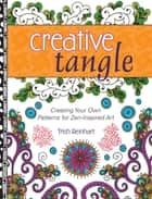 Creative Tangle - Creating Your Own Patterns for Zen-Inspired Art ebook by Trish Reinhart
