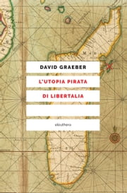 L'utopia pirata di Libertalia eBook by David Graeber, Elena Cantoni, Franco La Cecla
