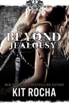 Beyond Jealousy - Beyond, #4 ebook by Kit Rocha