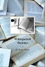 Whispered Stories ebook by Peter Fifield