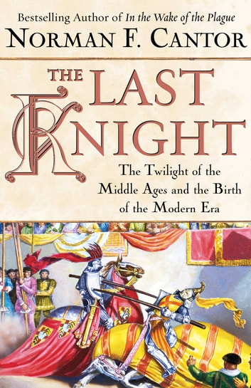 The Last Knight - The Twilight of the Middle Ages and the Birth of t ebook by Norman F. Cantor