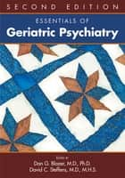 Essentials of Geriatric Psychiatry, Second Edition ebook by Dan G. Blazer, David C. Steffens