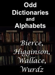 Odd Dictionaries and Alphabets ebook by Ambrose Bierce,Thomas Wentworth Higginson,Wallace Goldsmith