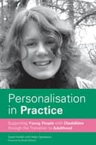 Personalisation in Practice - Supporting Young People with Disabilities through the Transition to Adulthood ebook by Helen Sanderson, Suzie Franklin, Nicola Gitsham