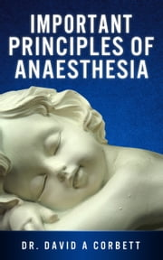 Important Principles of Anesthesia ebook by David Corbett
