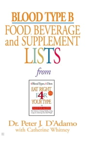 Blood Type B Food, Beverage and Supplemental Lists ebook by Catherine Whitney,Peter J. D'Adamo