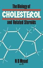 The Biology of Cholesterol and Related Steroids ebook by N. B. Myant