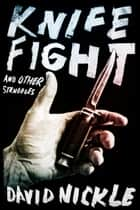 Knife Fight and Other Struggles ebook by David Nickle