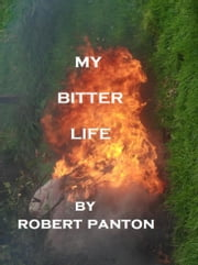 My Bitter Life ebook by Robert Panton