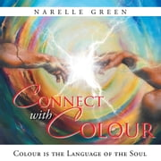 Connect with Colour - Colour is the language of the soul. ebook by Narelle Green
