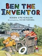 Ben the Inventor ebook by Robin Stevenson,David Parkins