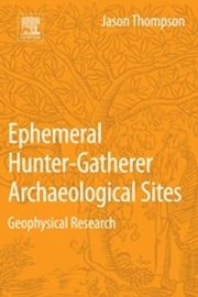 Ephemeral Hunter-Gatherer Archaeological Sites - Geophysical Research ebook by Jason Thompson