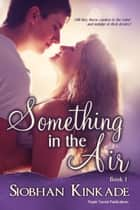 Something in the Air ebook by Siobhan Kinkade