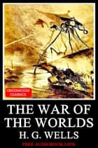 The War Of The Worlds (Illustrated )(Free Aduio Book Link) ebook by H. G. Wells