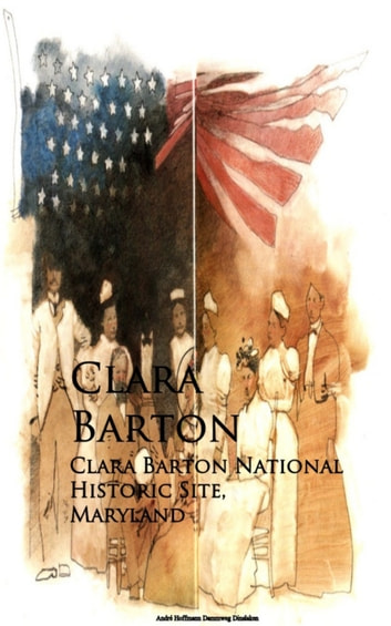 Clara Barton National Historic Site, Maryland ebook by Clara Barton