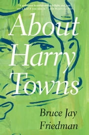 About Harry Towns ebook by Bruce Jay Friedman
